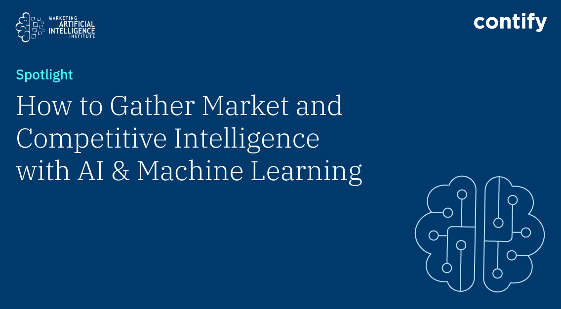 Contify Ai Enabled Market And Competitive Intelligence Solution In The Spotlight On The Marketing Artificial Intelligence Institute S Website Spotlight